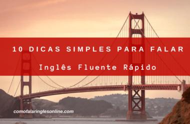 10 Dicas Simples Para Aprender Como Falar Inglês Fluente Rápido Começando Ainda Hoje!